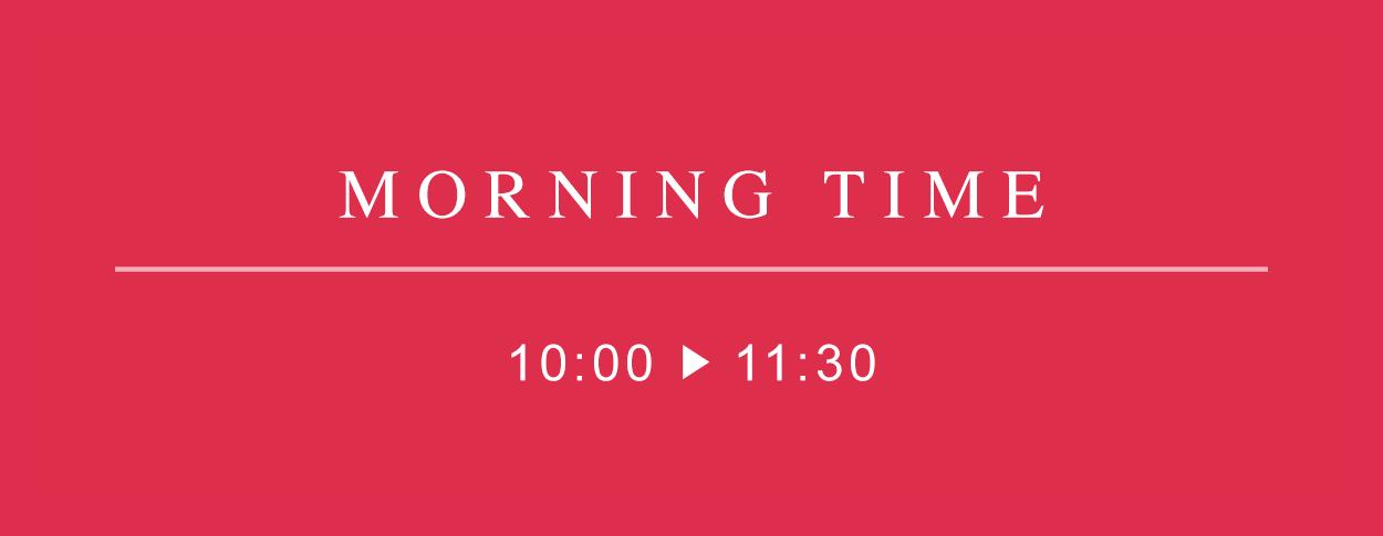 MORNING TIME 10:00-11:30